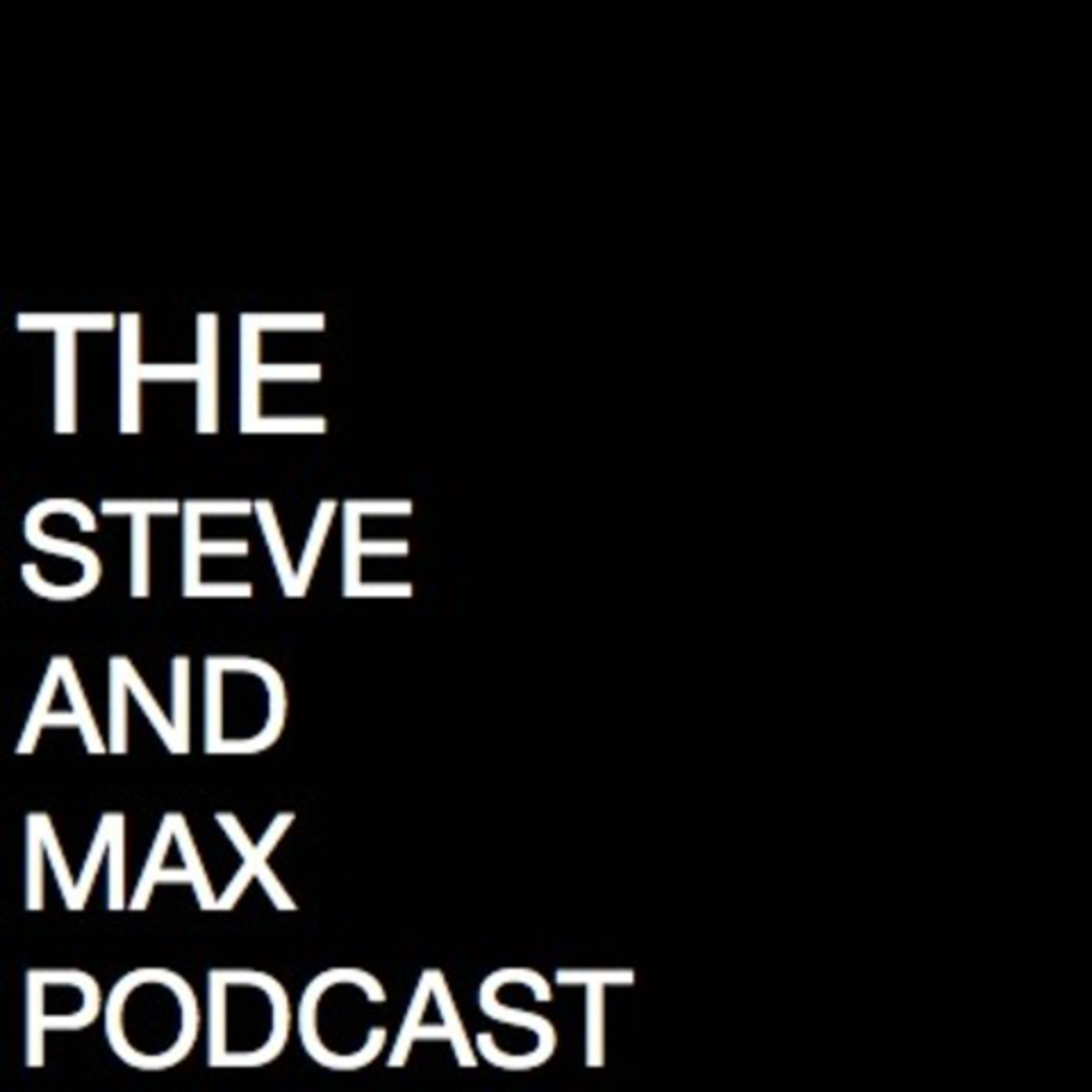 The Steve and Max Podcast