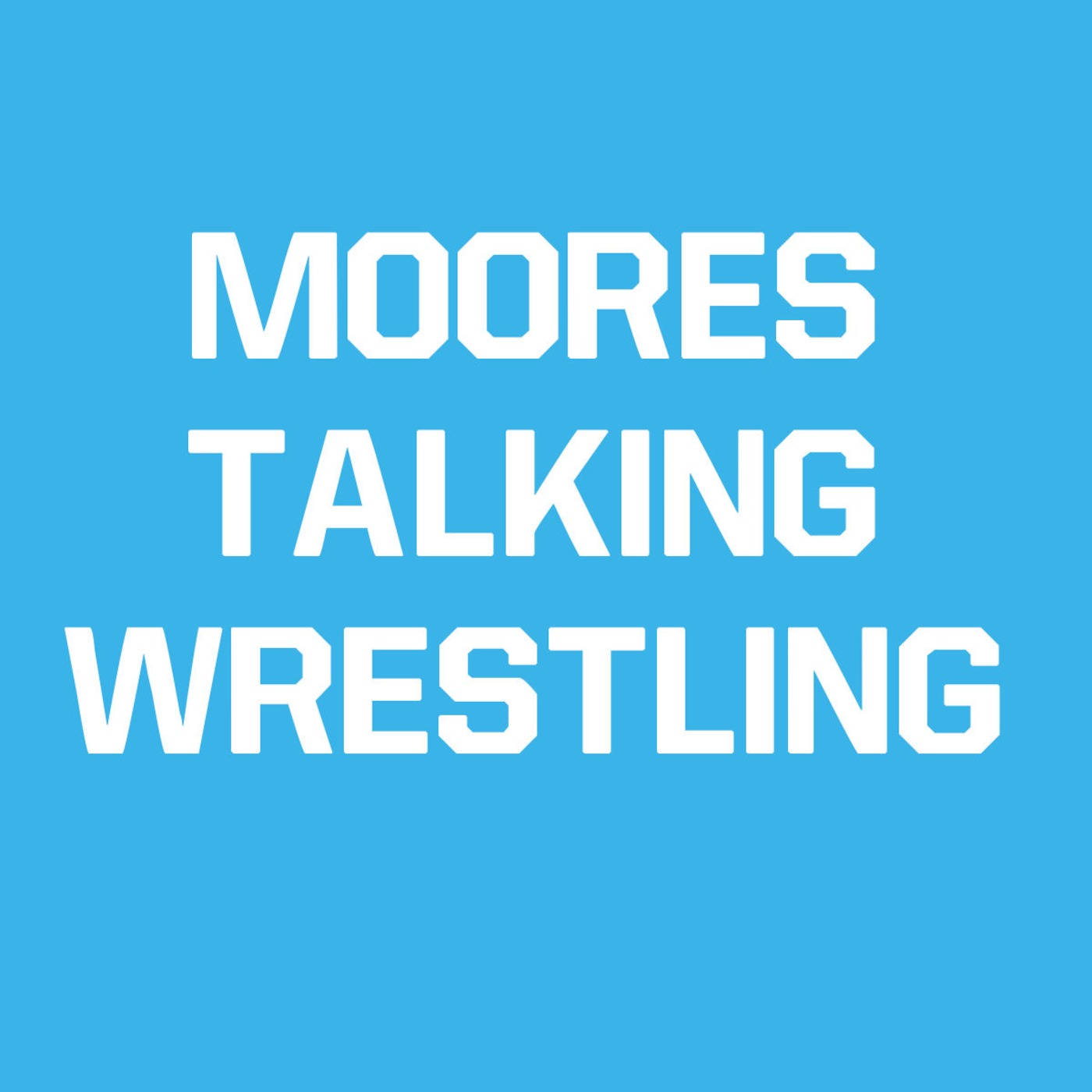 Moores Talking Wrestling