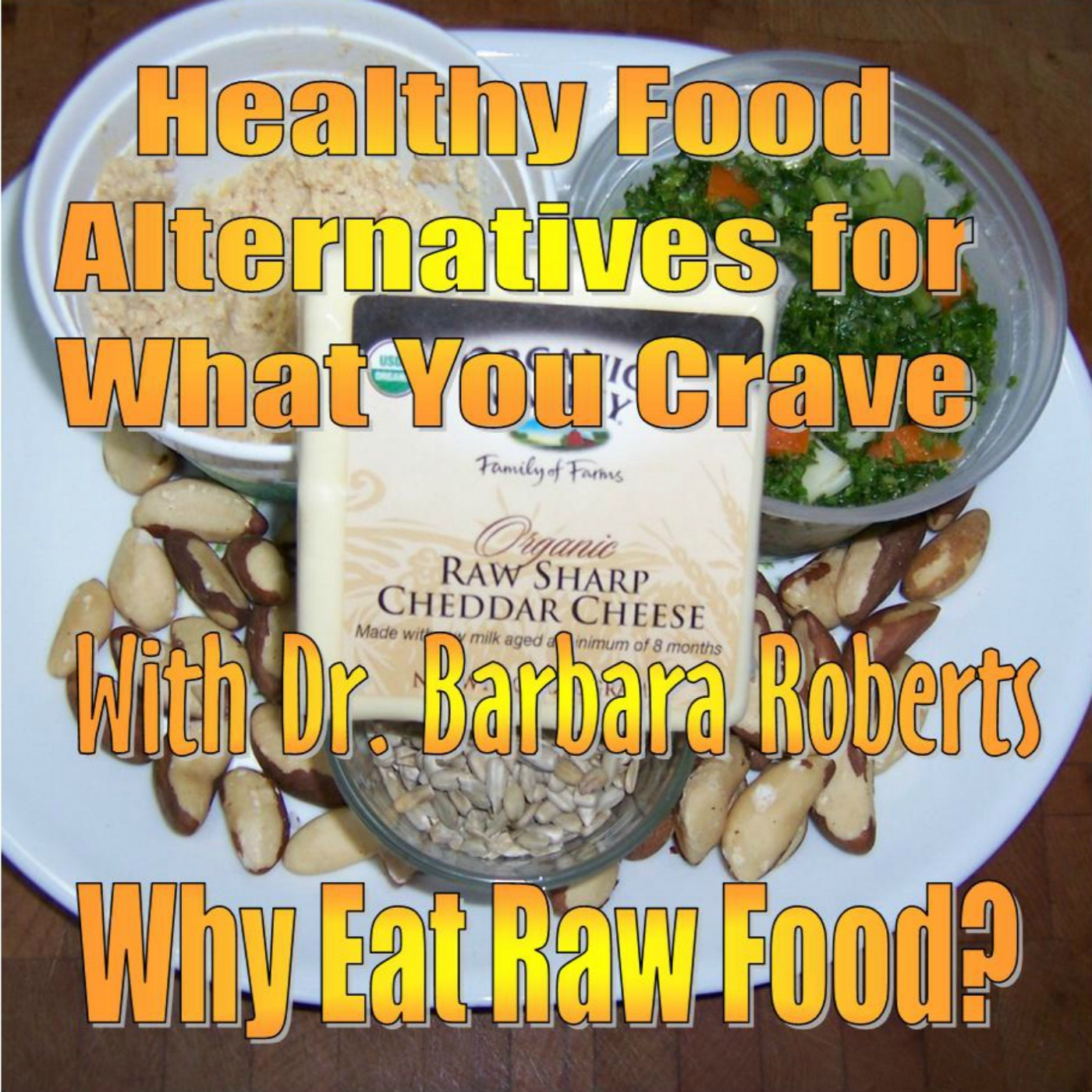 Video 5 - Why Eat Raw Food? - Healthy Food Alternatives For