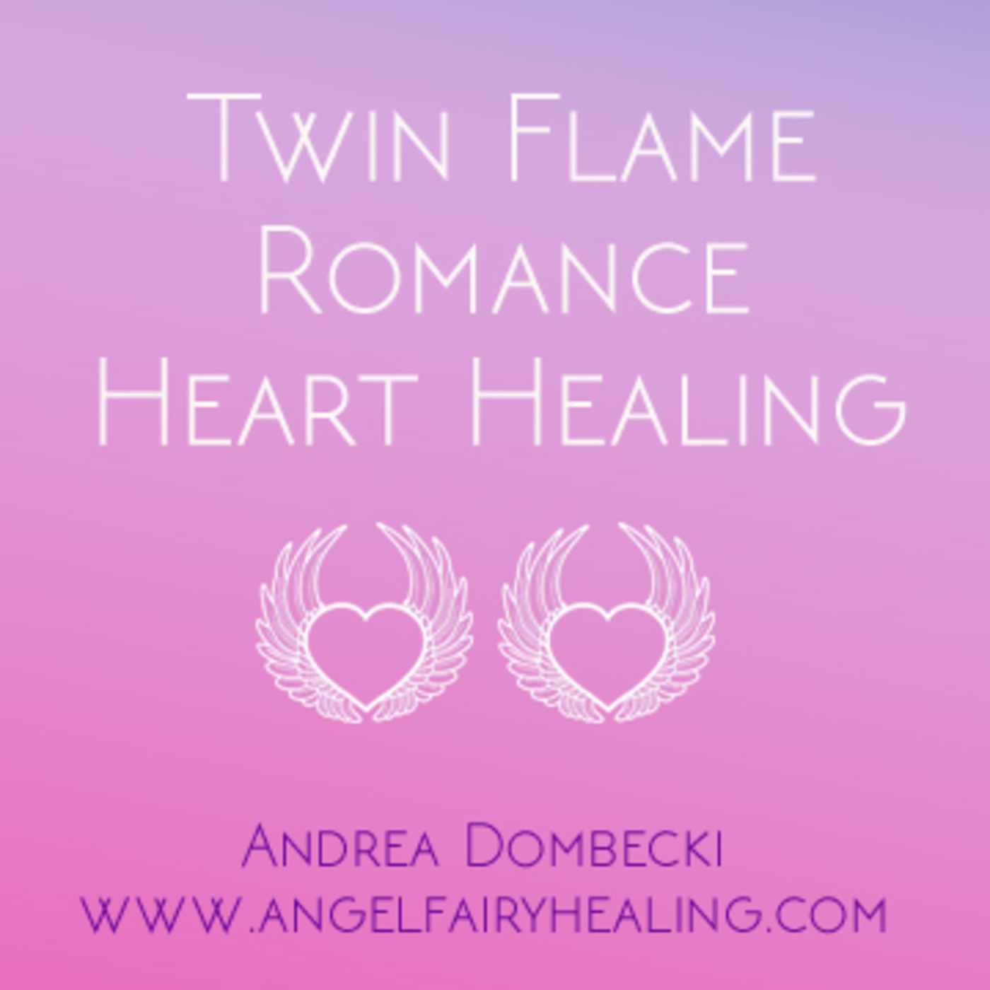 Twin Flame Romance Heart Healing Angel Life Makeover podcast