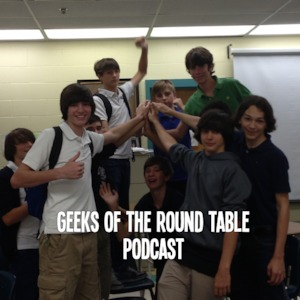 Round Table Podcast.The Geeks Of The Round Table Podcast