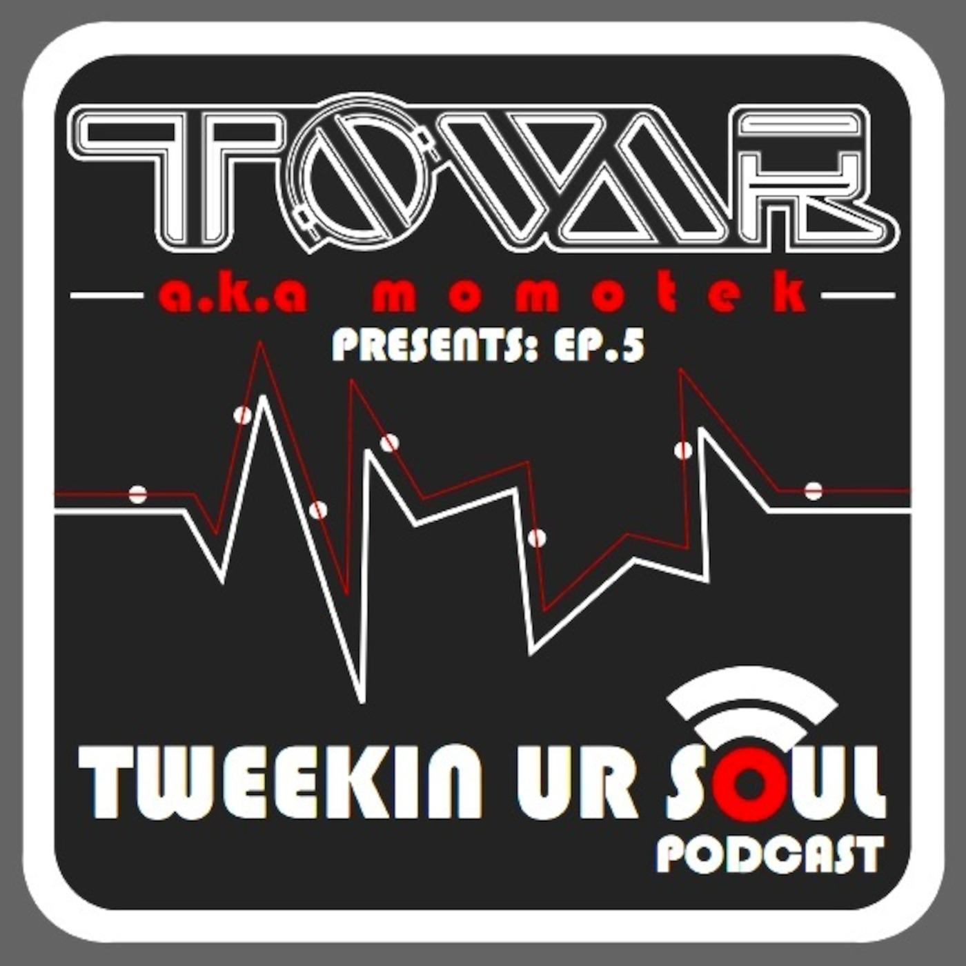 Tweekin Ur Soul: Ep 5 | Tovar Aka Momotek Tweekin Ur Soul