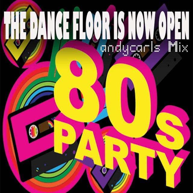 The Dance Floor is Now Open: 80s Party Mix (andycarls)