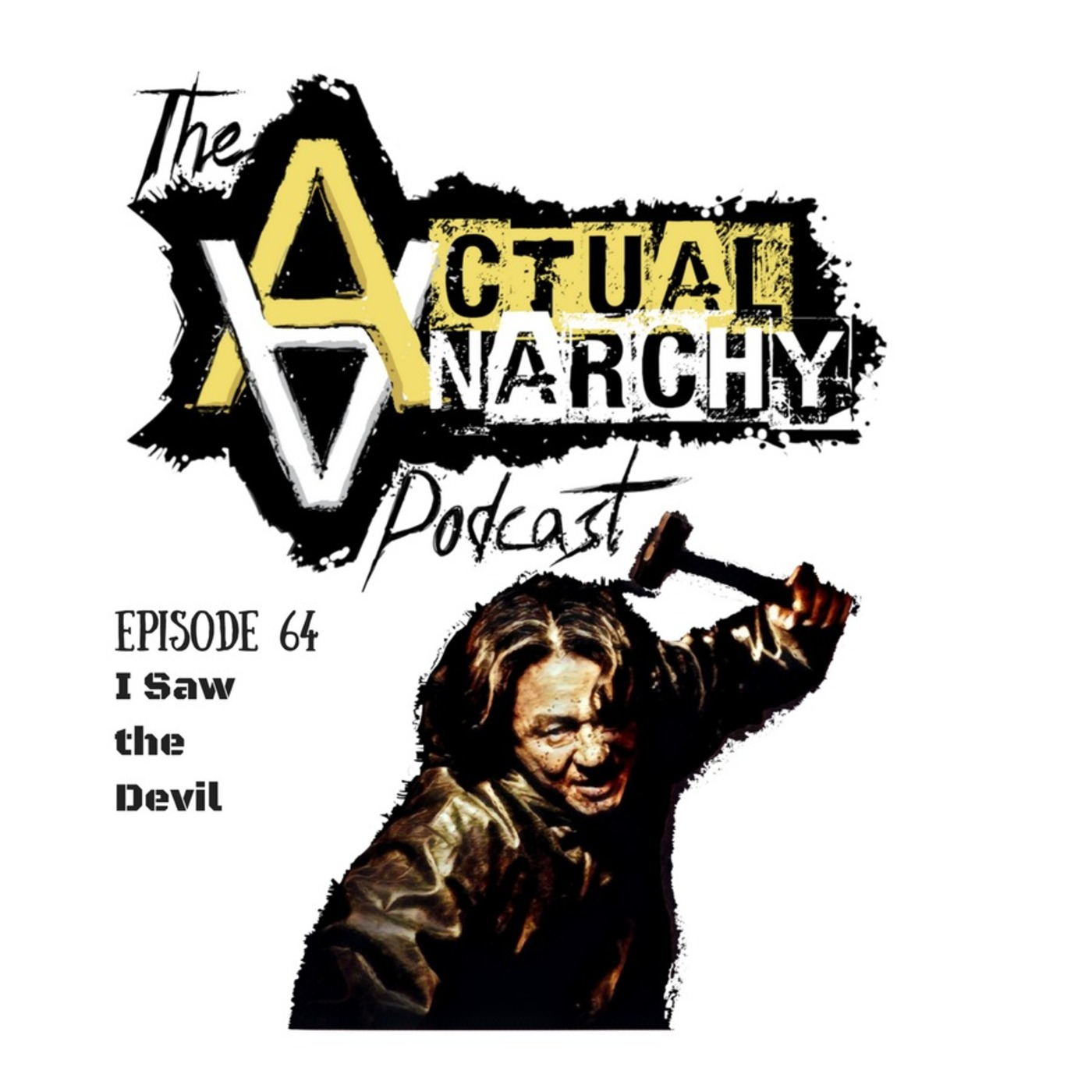 Episode 64 - I Saw The Devil (52:47) Actual Anarchy Podcast