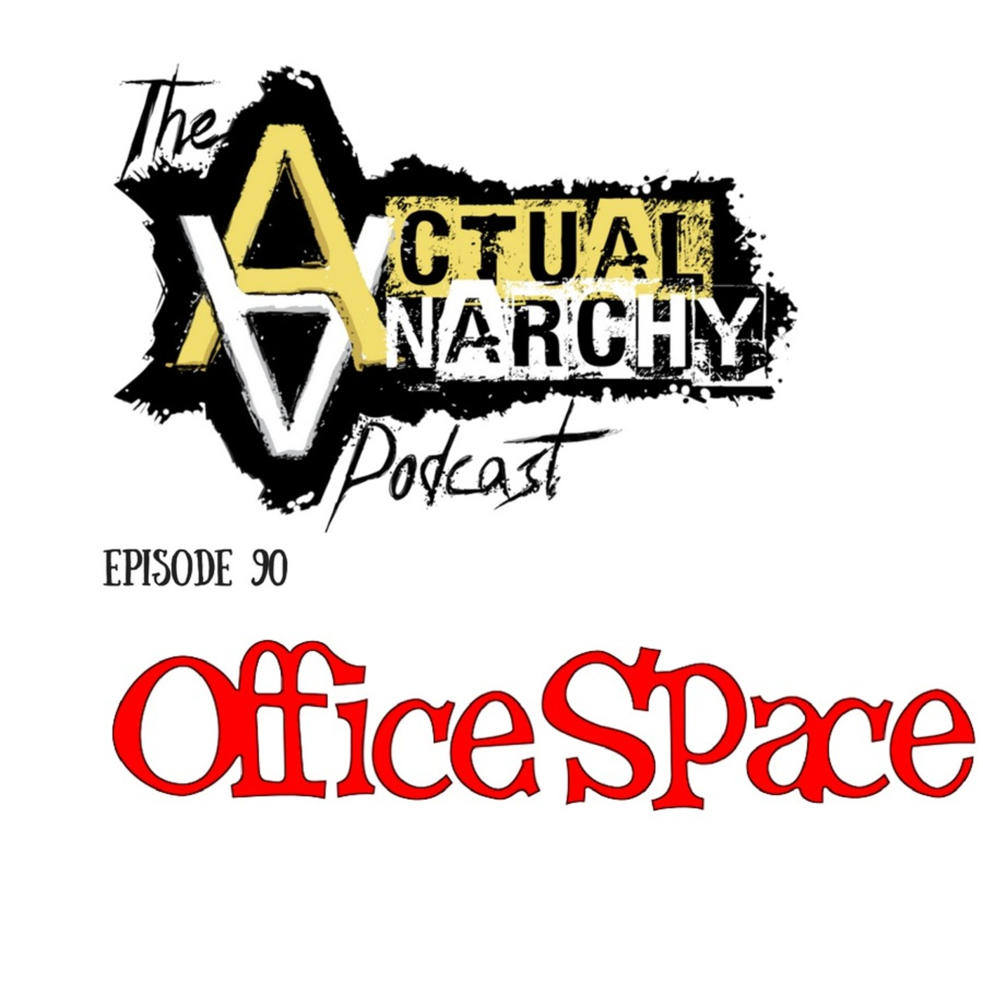 Episode 90 - Office Space (56:47) Actual Anarchy Podcast