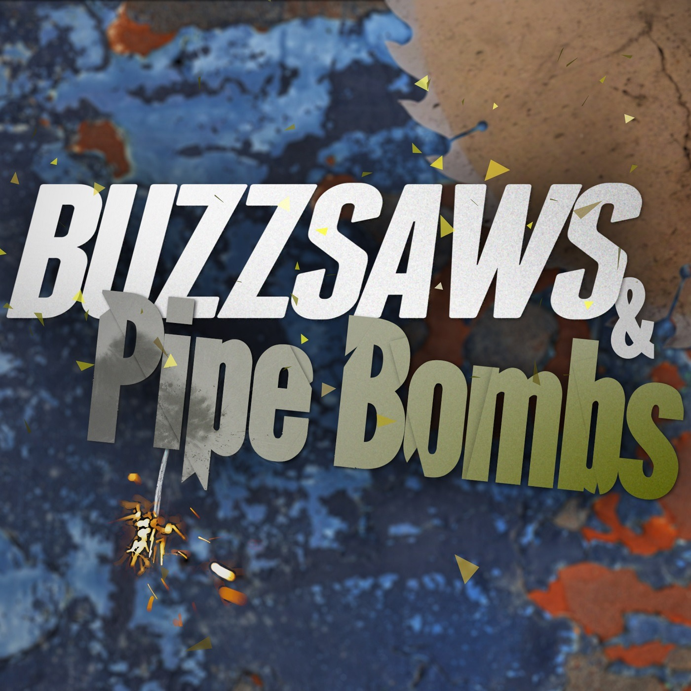 Buzzsaws & Pipe Bombs