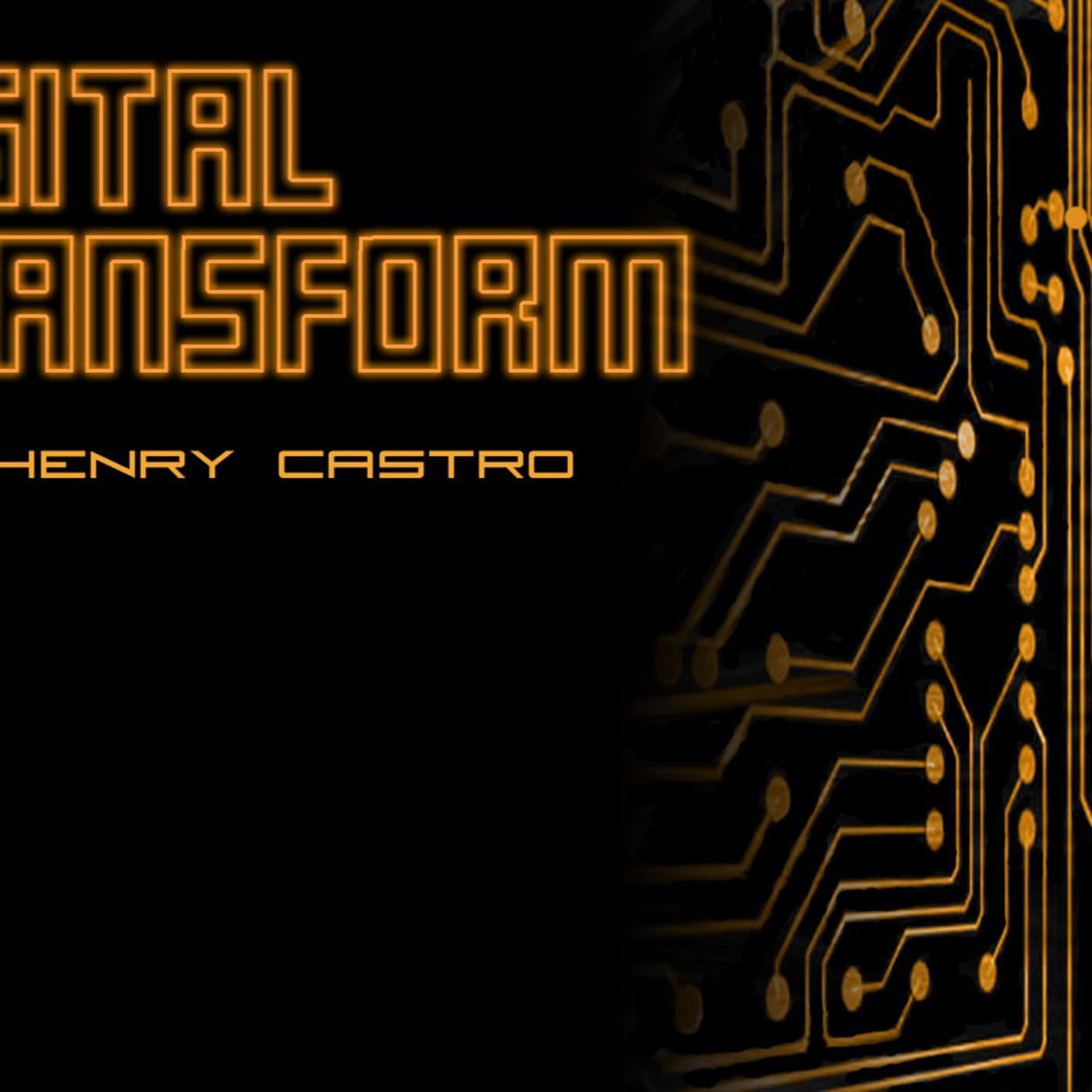 Digital Transform with Henry Castro