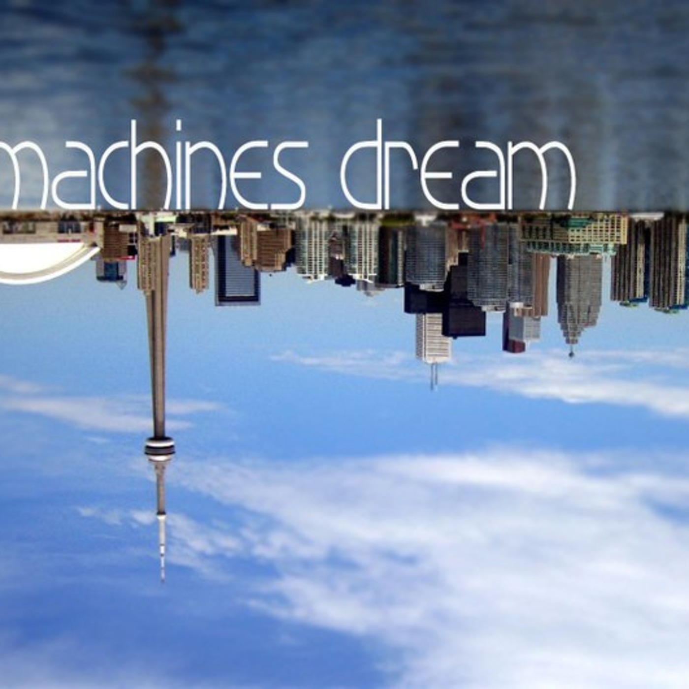 Machine's Dream (Toronto Skyline)....Ontario, CAN