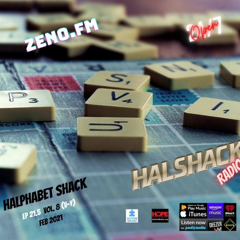Episode 70: Halshack Ep 21.5 (HALPHABET SHACK) vol 8 (V-Y) Feb 2021