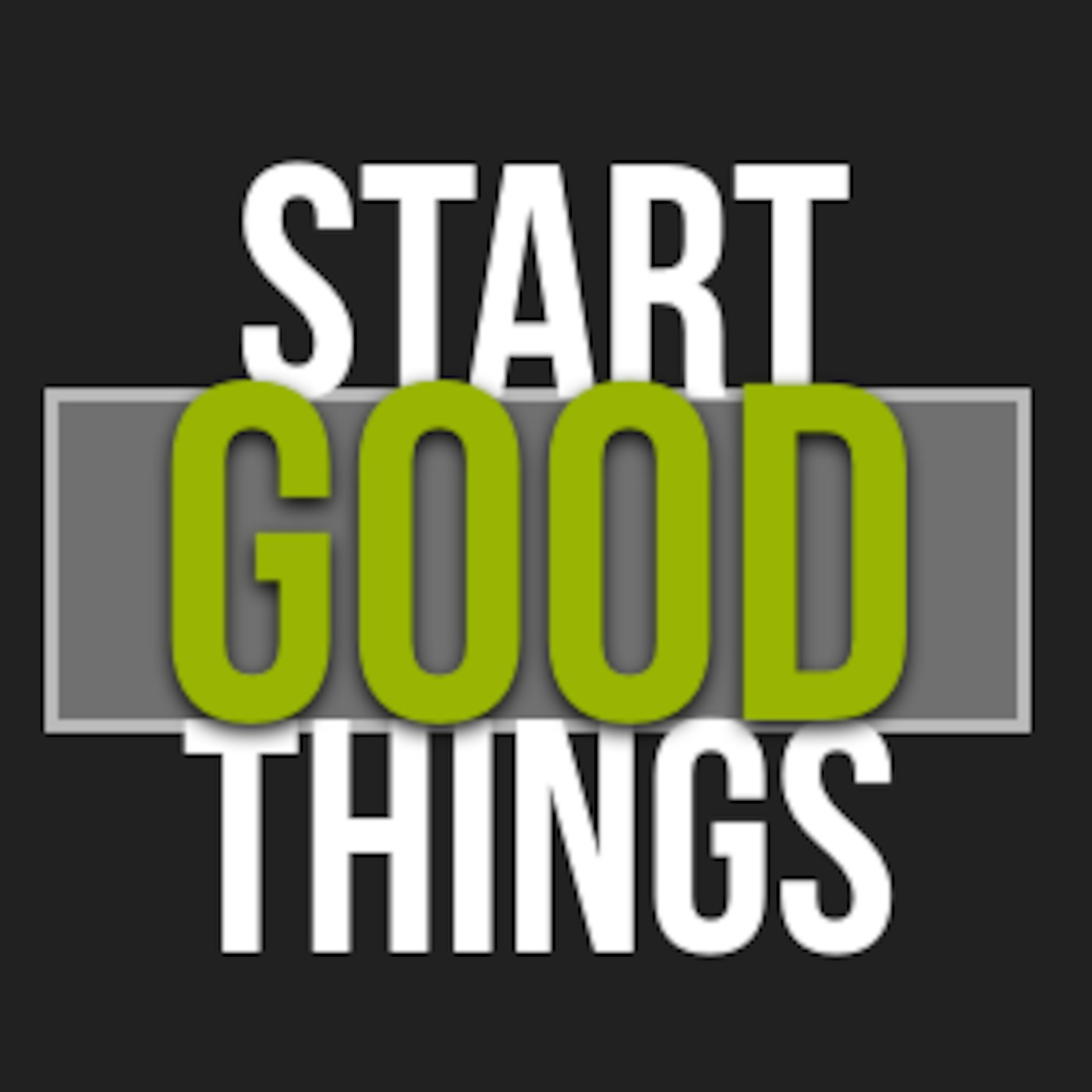 Start Good Things Podcast