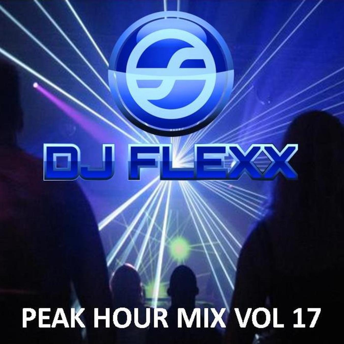 DJ Flexx - Peak Hour Mix Vol  17 (02-27-14) FLEXX's Podcasts