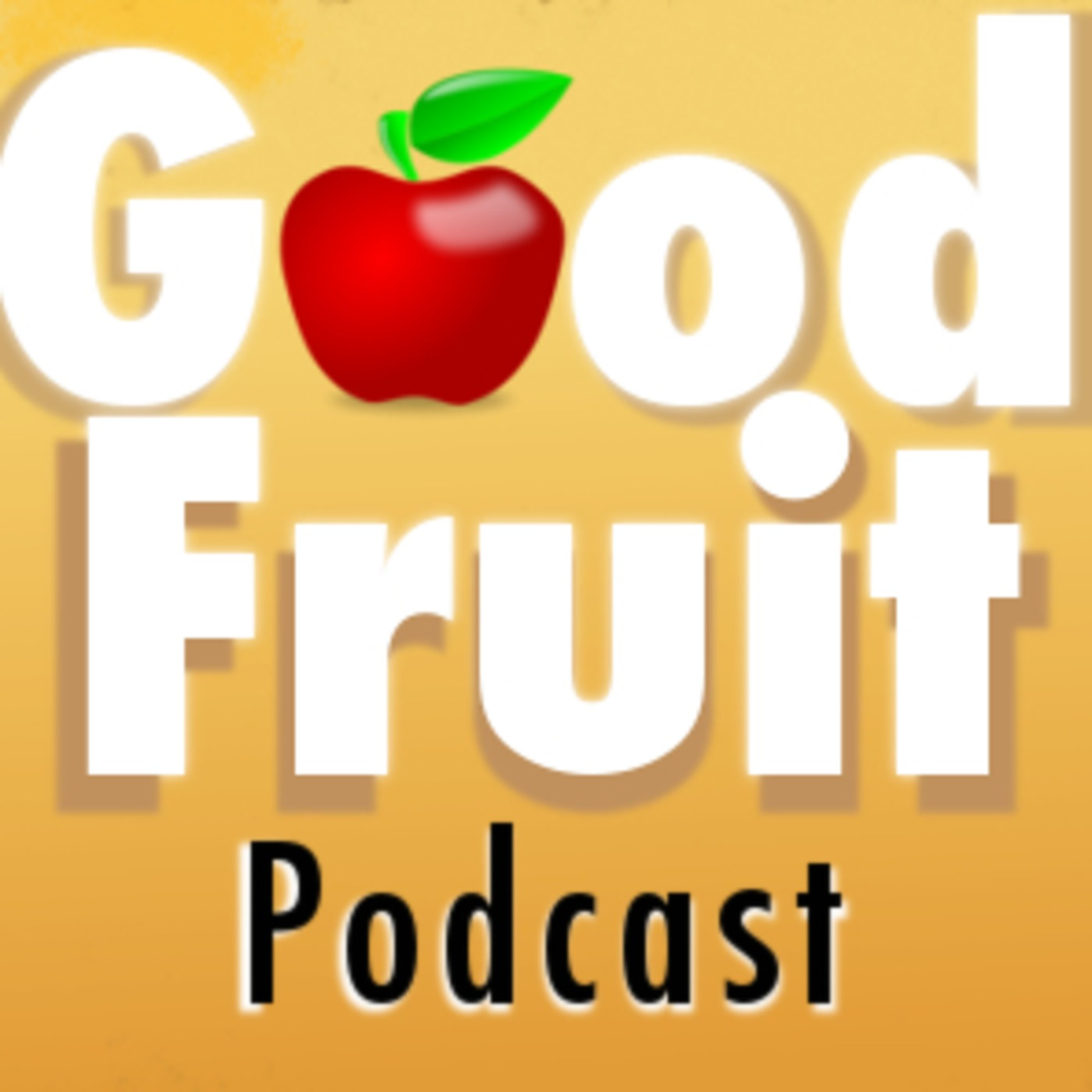 Good Fruit Podcast
