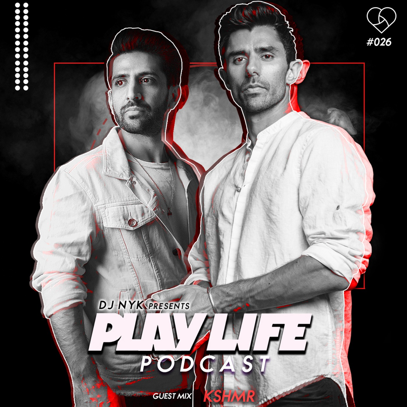 026 Play Life With DJ NYK & KSHMR Play Life Podcast With DJ