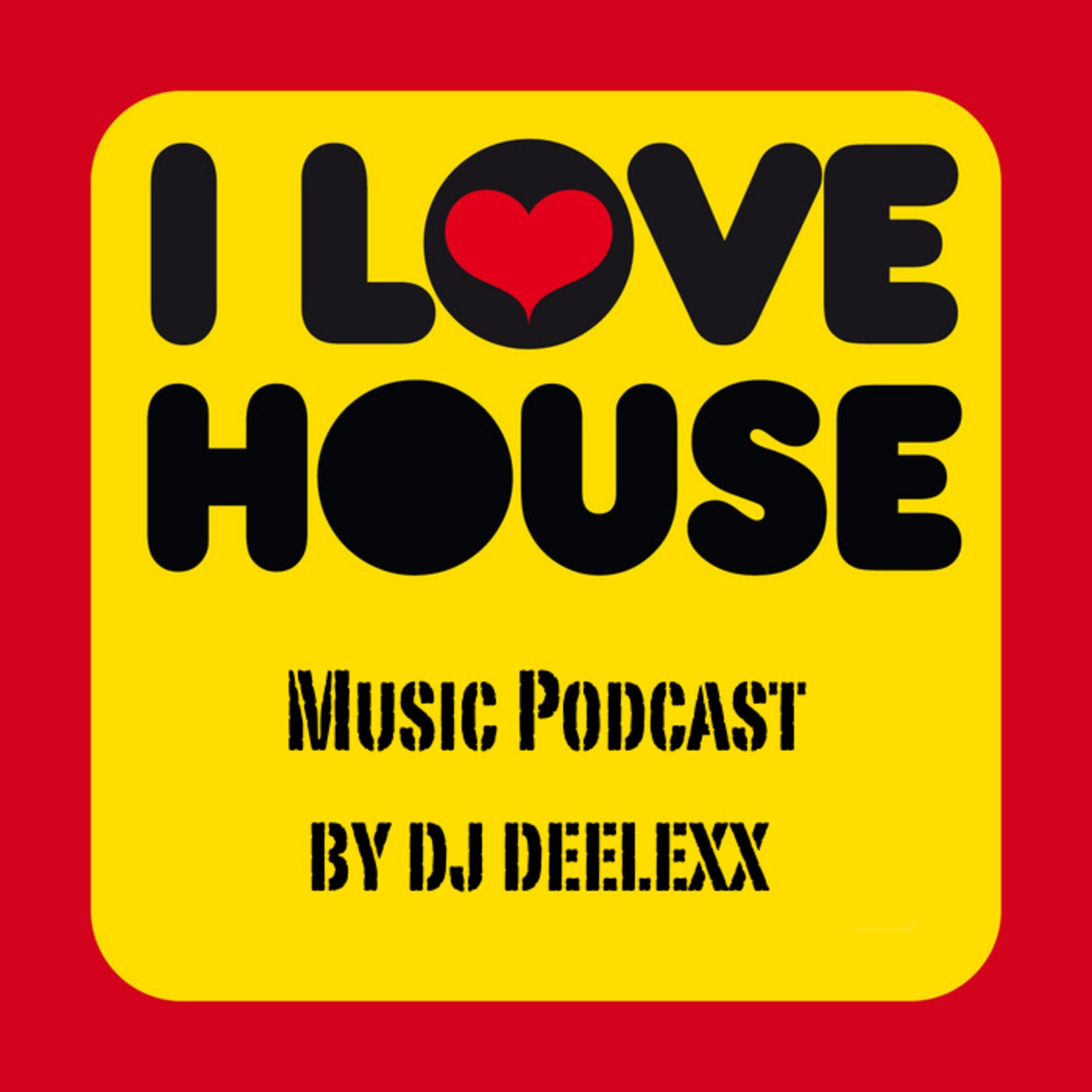DJ Deelexx! I LOVE HOUSE! Music Podcast!