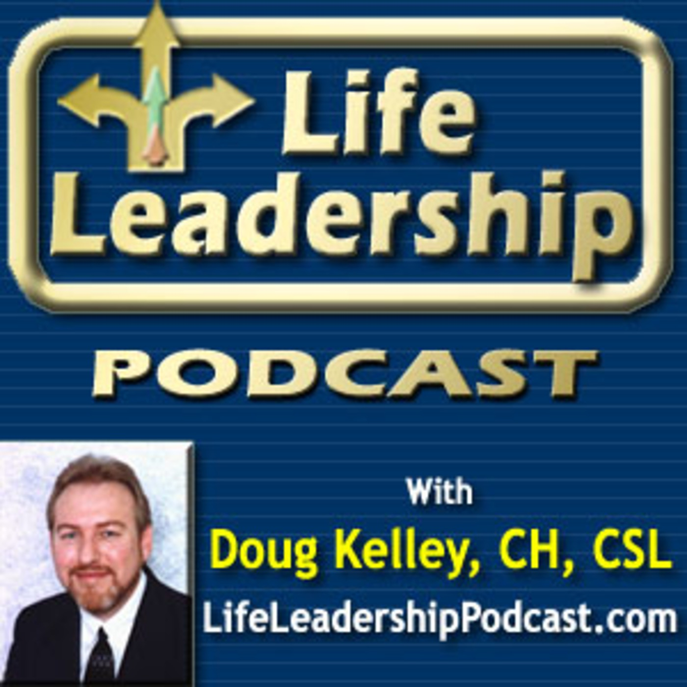 Life Leadership Podcast with Doug Kelley