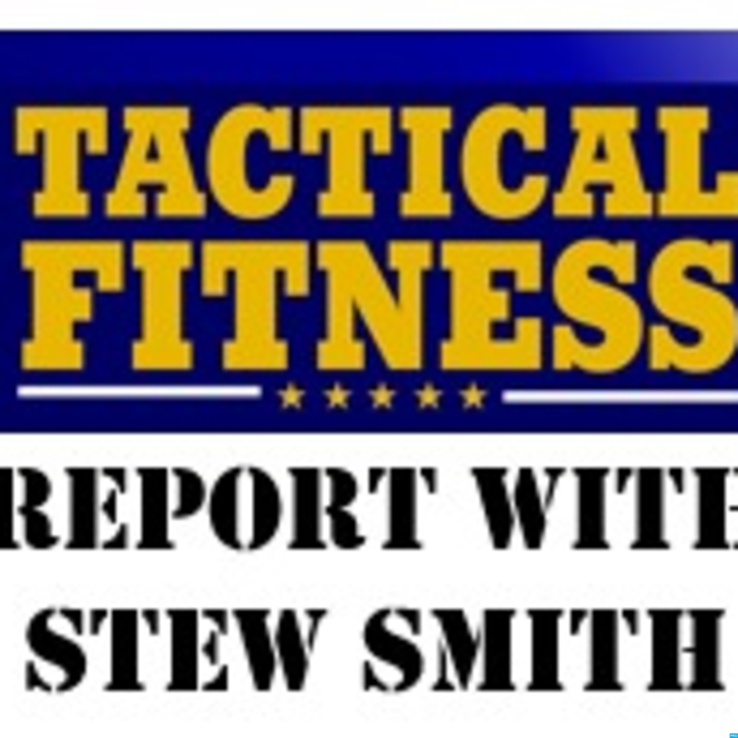 Tactical Fitness Report with Stew Smith Podcast