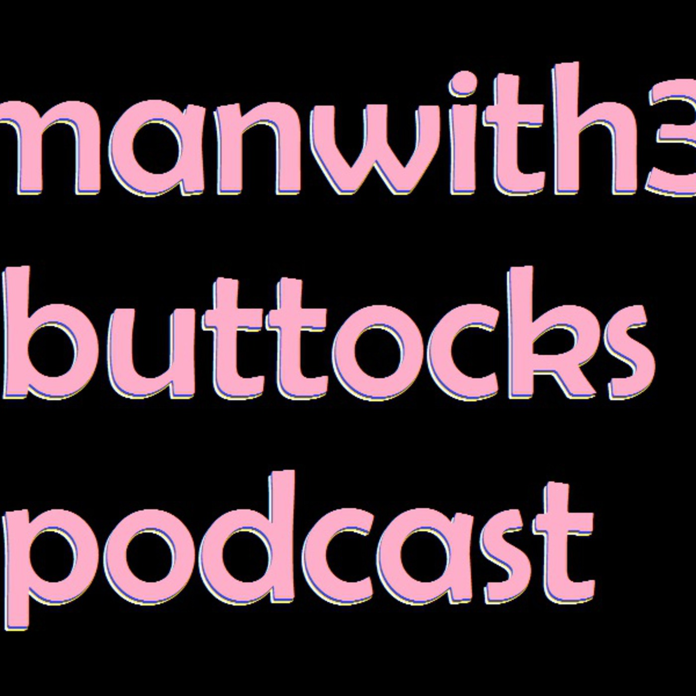 Manwith3Buttocks Podcast