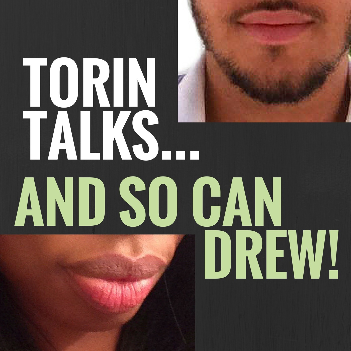 Torin Talks...and so can Drew!