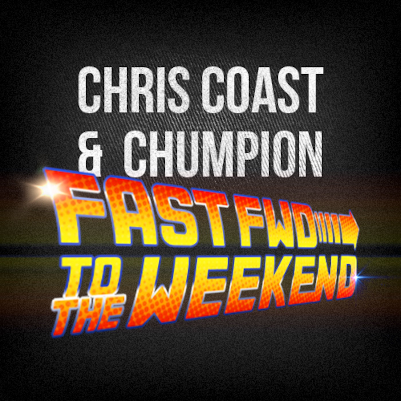 Chris Coast & Chumpion >> Fast Fwd To The Weekend