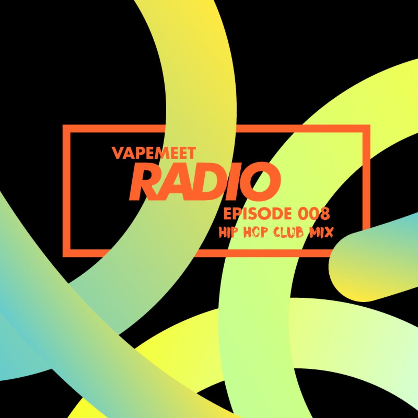 VapeMeet Radio 8 (Hip Hop Club Mix) VapeMeet Radio podcast