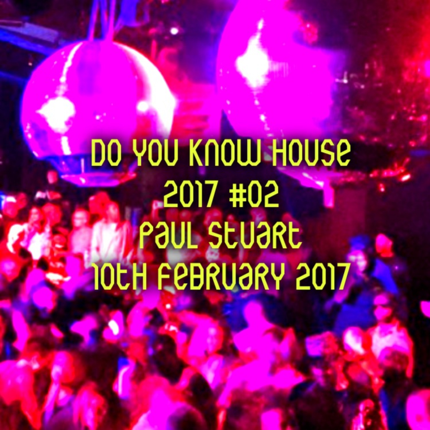 do you know house 2017 #02 - paul stuart mixes and podcasts (podcast)