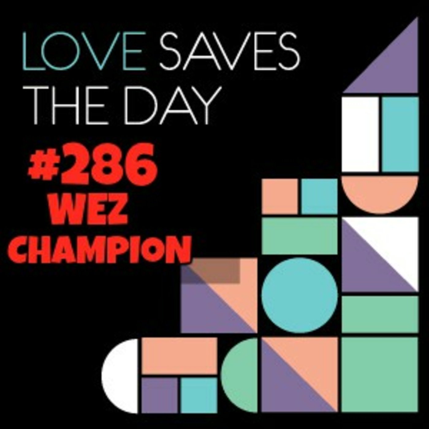 LOVESAVESTHEDAY#286 WEZ CHAMPION Wez Champion's Podcast