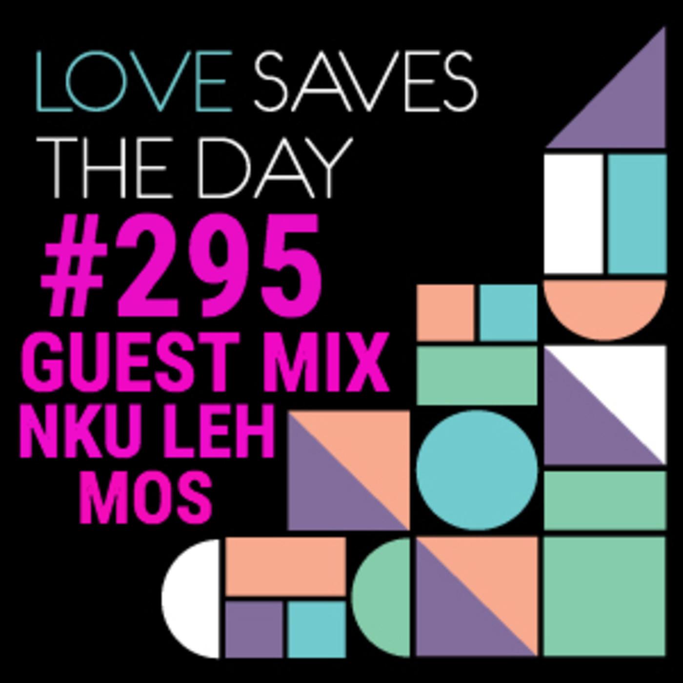 LOVESAVESTHEDAY#295 - GUESTMIX - NKU LEH MOS Wez Champion's podcast
