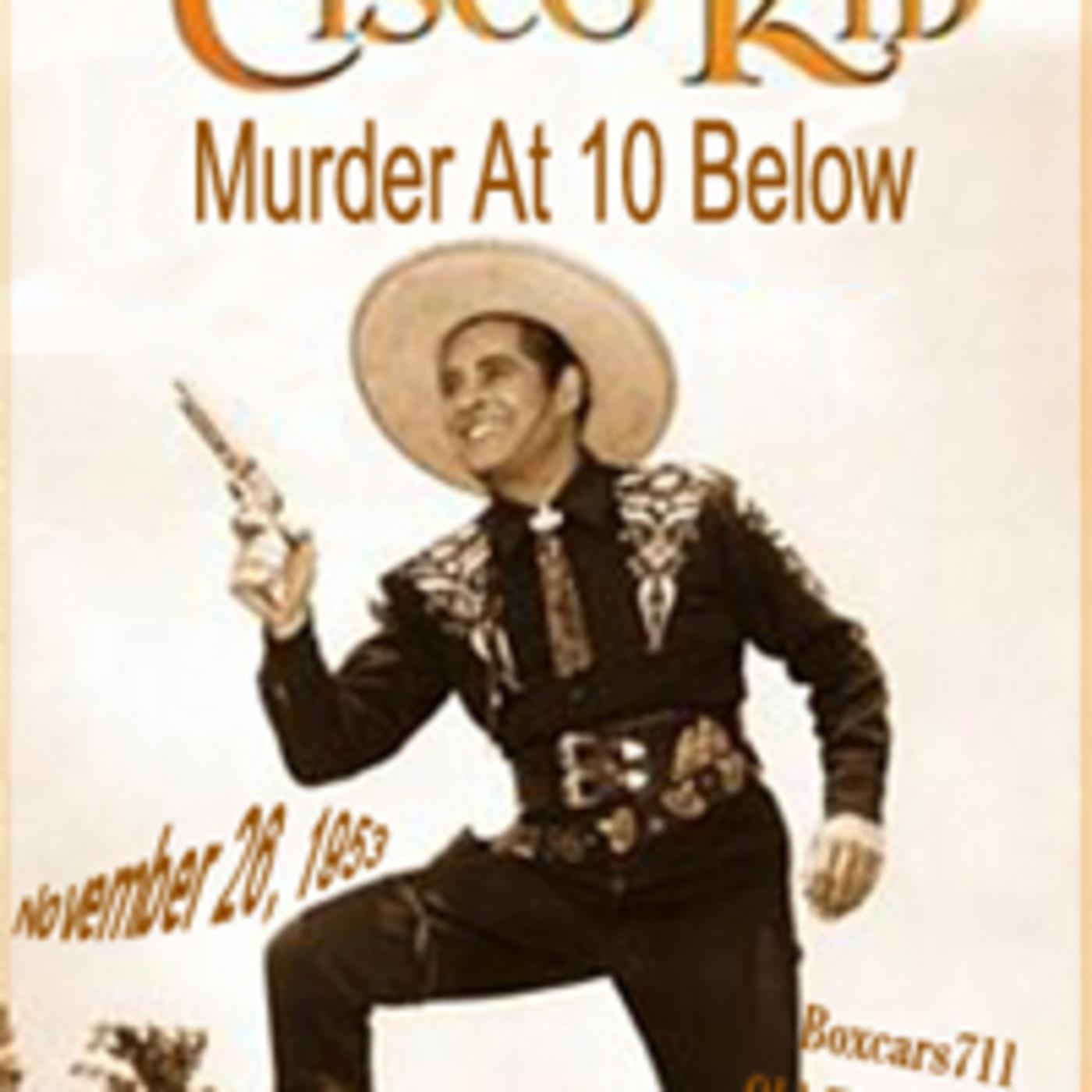 "Boxcars711 Overnight Western ""Cisco Kid"" - Murder At 10 Below (11-26-53)"