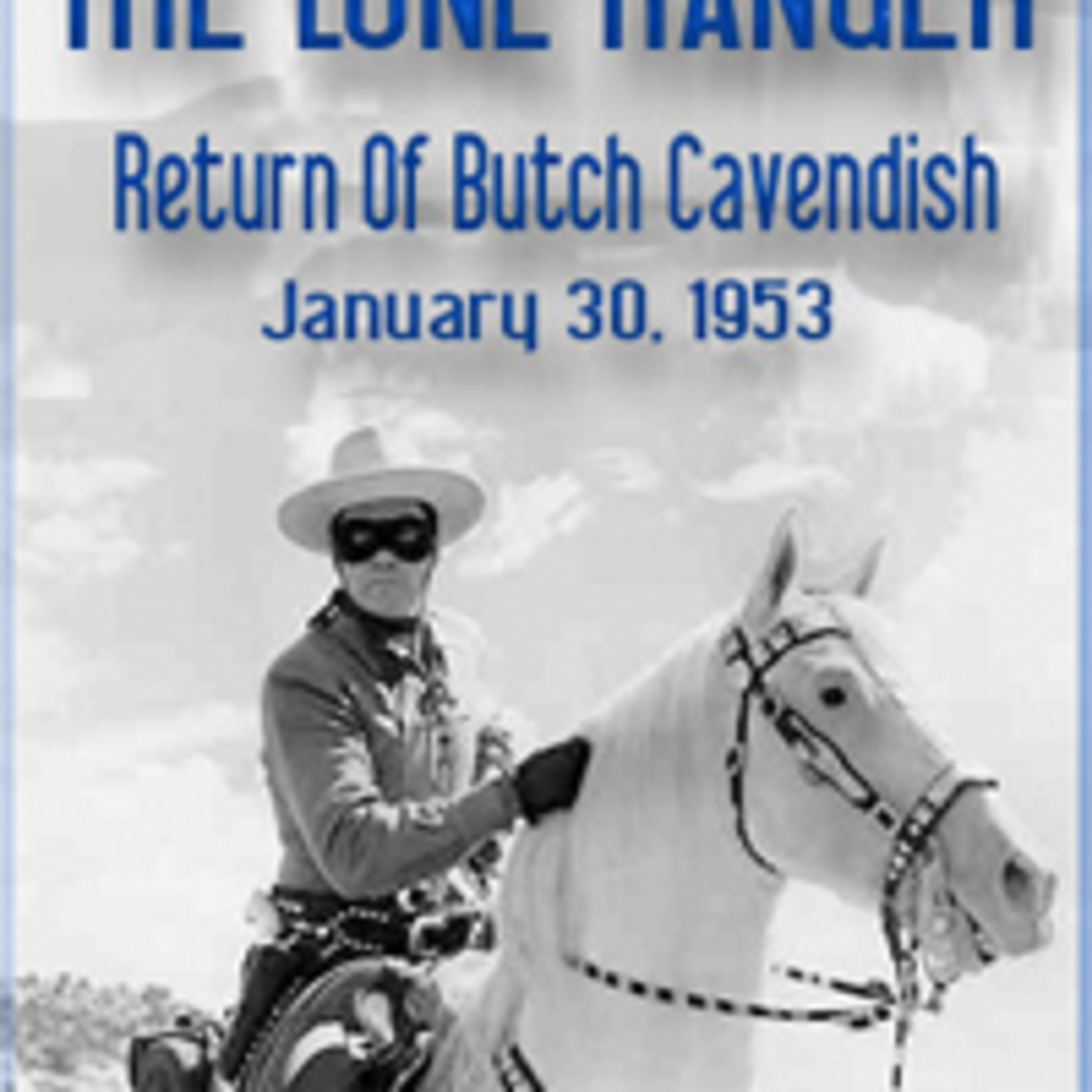 "Boxcars711 Overnight Western ""The Lone Ranger"" - Return Of Butch Cavendish (01-30-53)"