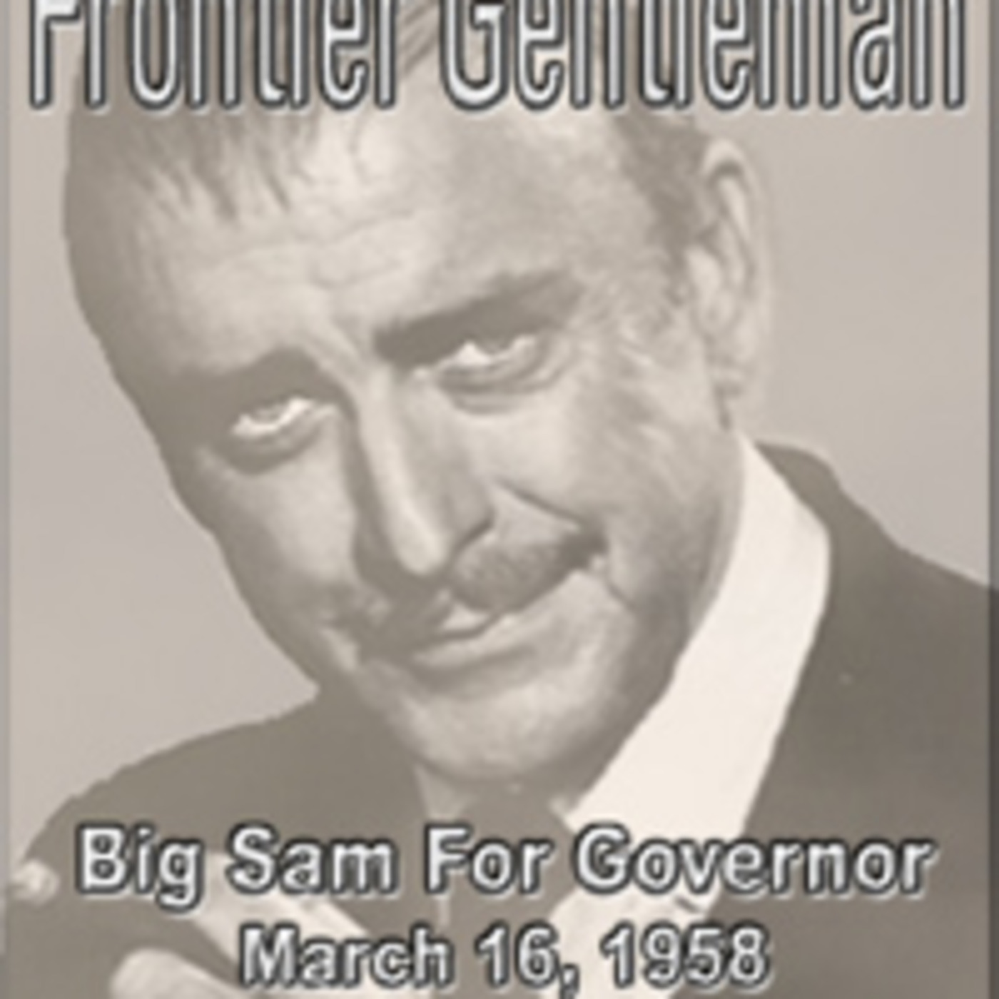 "Boxcars711 Overnight Western ""Frontier Gentleman"" Big Sam For Governor (03-16-58)"