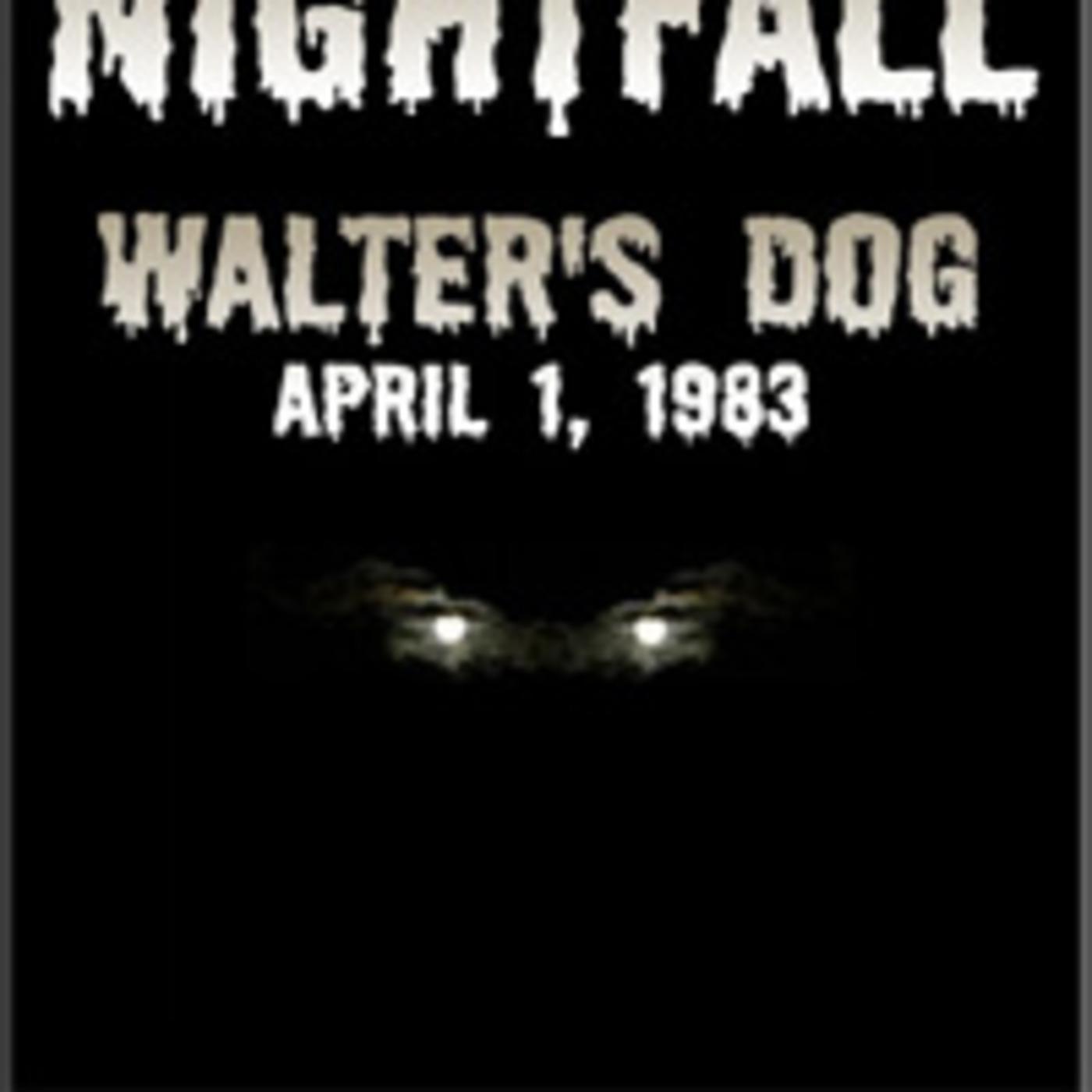 Nightfall - Walter's Dog (04-01-83)