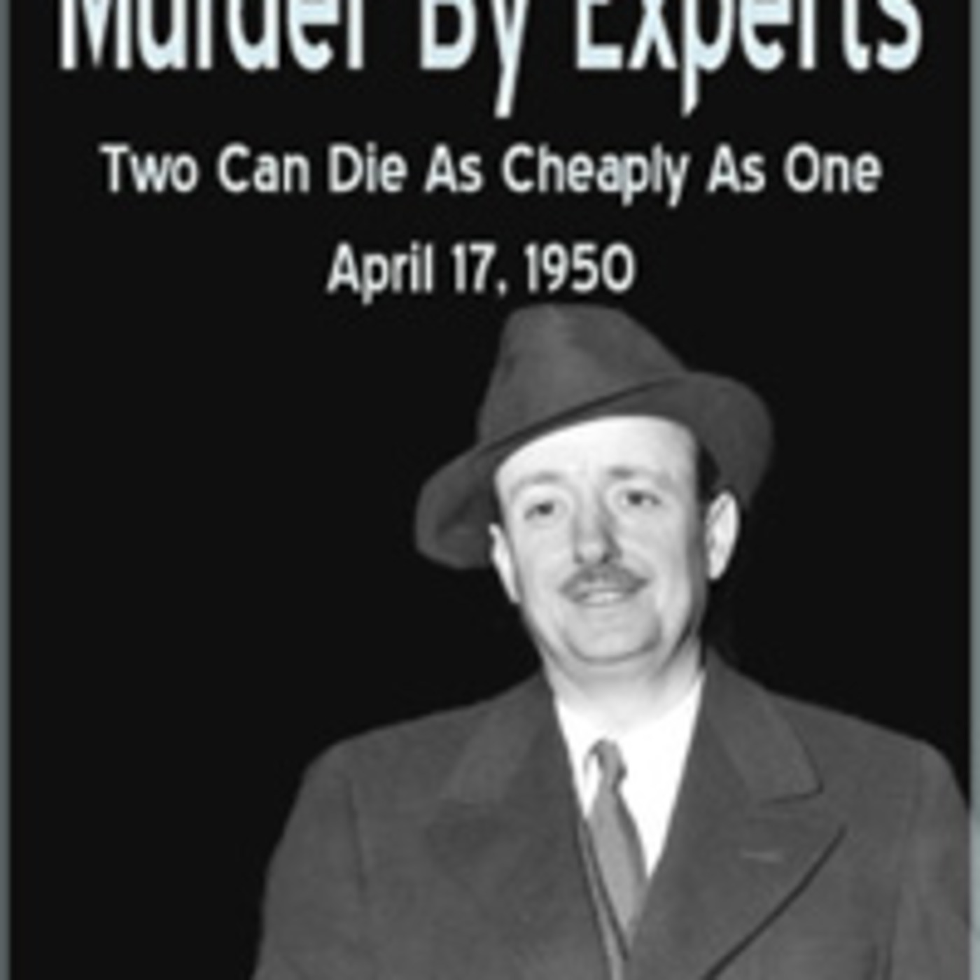 Murder By Experts - Two Can Die As Cheaply As One (04-17-50)