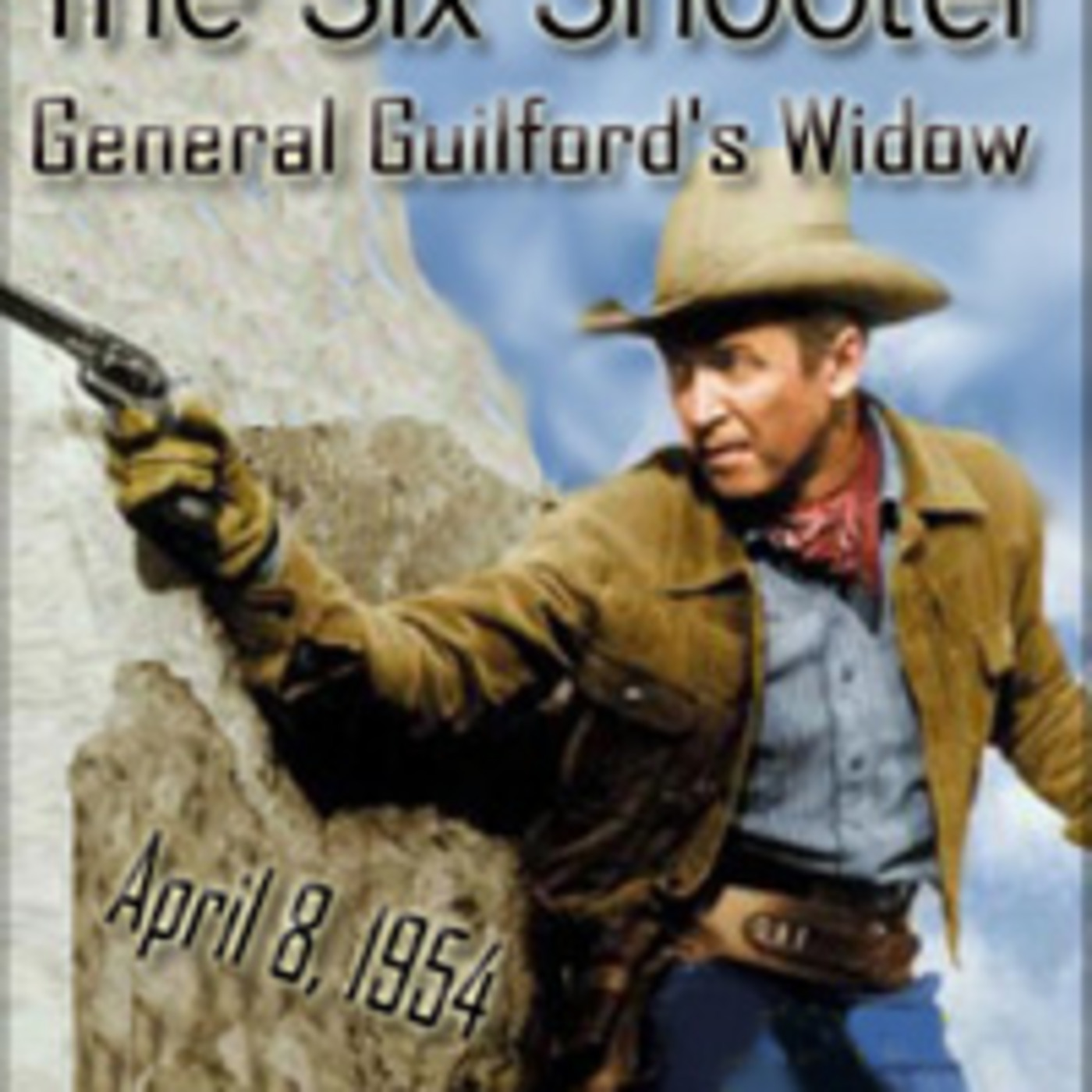 """Boxcars711 Overnight Western """"The Six Shooter"""" - General Guilford's Widow (04-08-54)"""