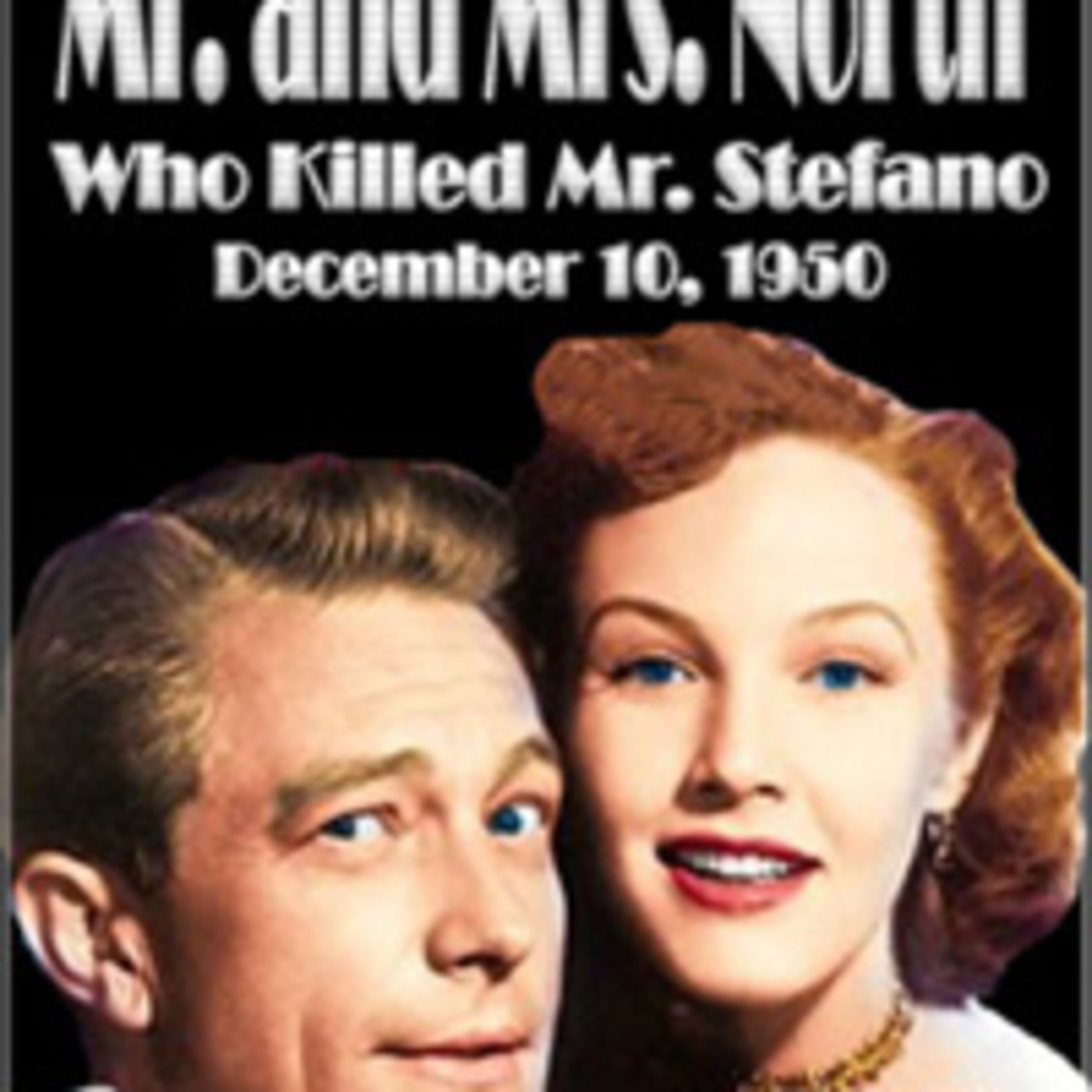 Mr. & Mrs. North - Who Killed Mr. Stefano (12-10-50)