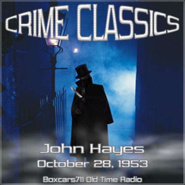 Crime Classics - John Hayes (10-28-53)