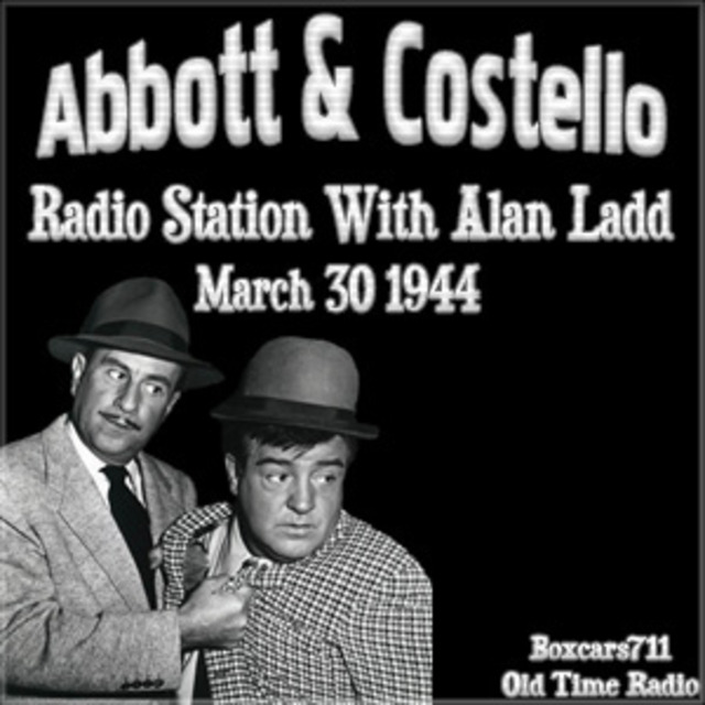 The Abbott & Costello Show - Radio Station with Alan Ladd (03-30-44)
