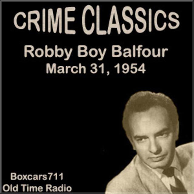 Crime Classics - Robby Boy Balfour (03-31-54)