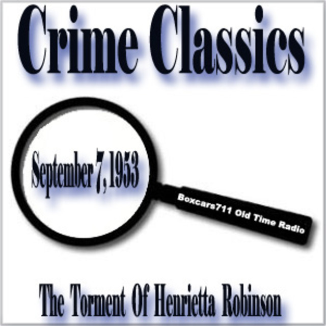 Crime Classics - Torment Of Henrietta Robinson & Why She Killed (09