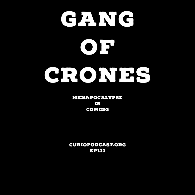 Episode 111: Gang of Crones