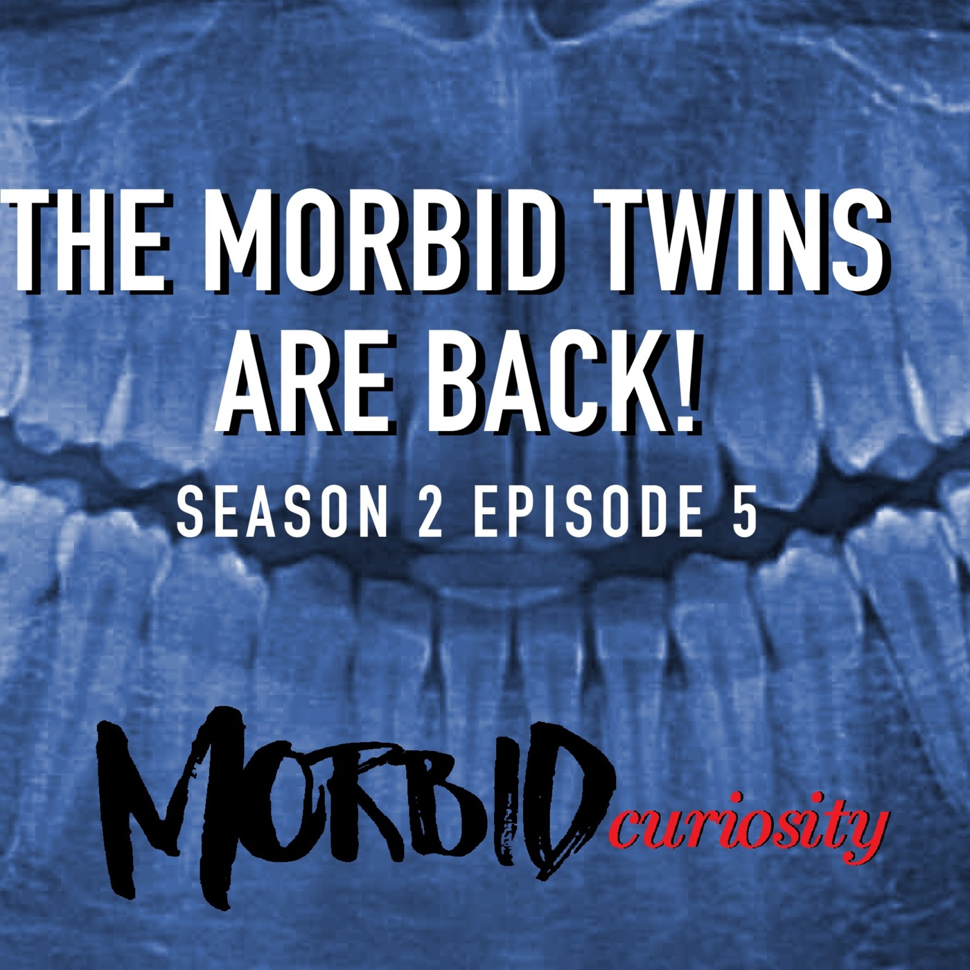 S2EP5: We're Back! Morbid Curiosity podcast