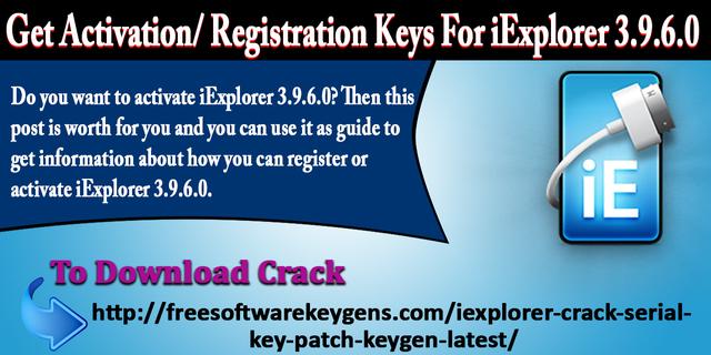 Get Activation/ Registration keys For IExplorer 3 9 6 0