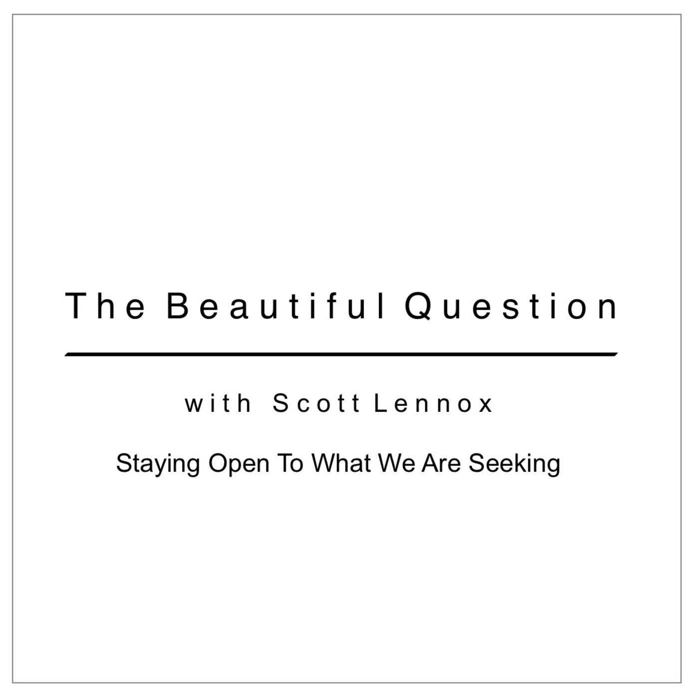 Staying Open To What We Are Seeking
