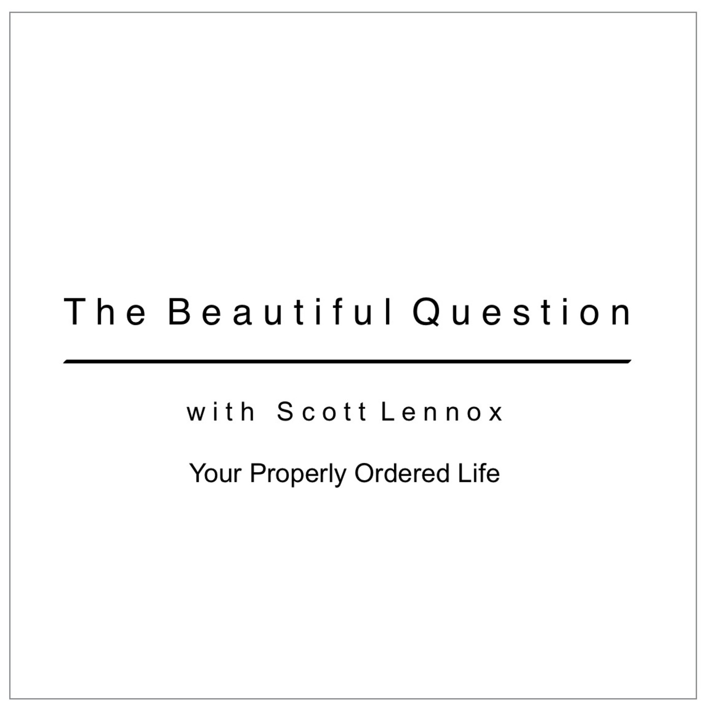 Your Properly Ordered Life