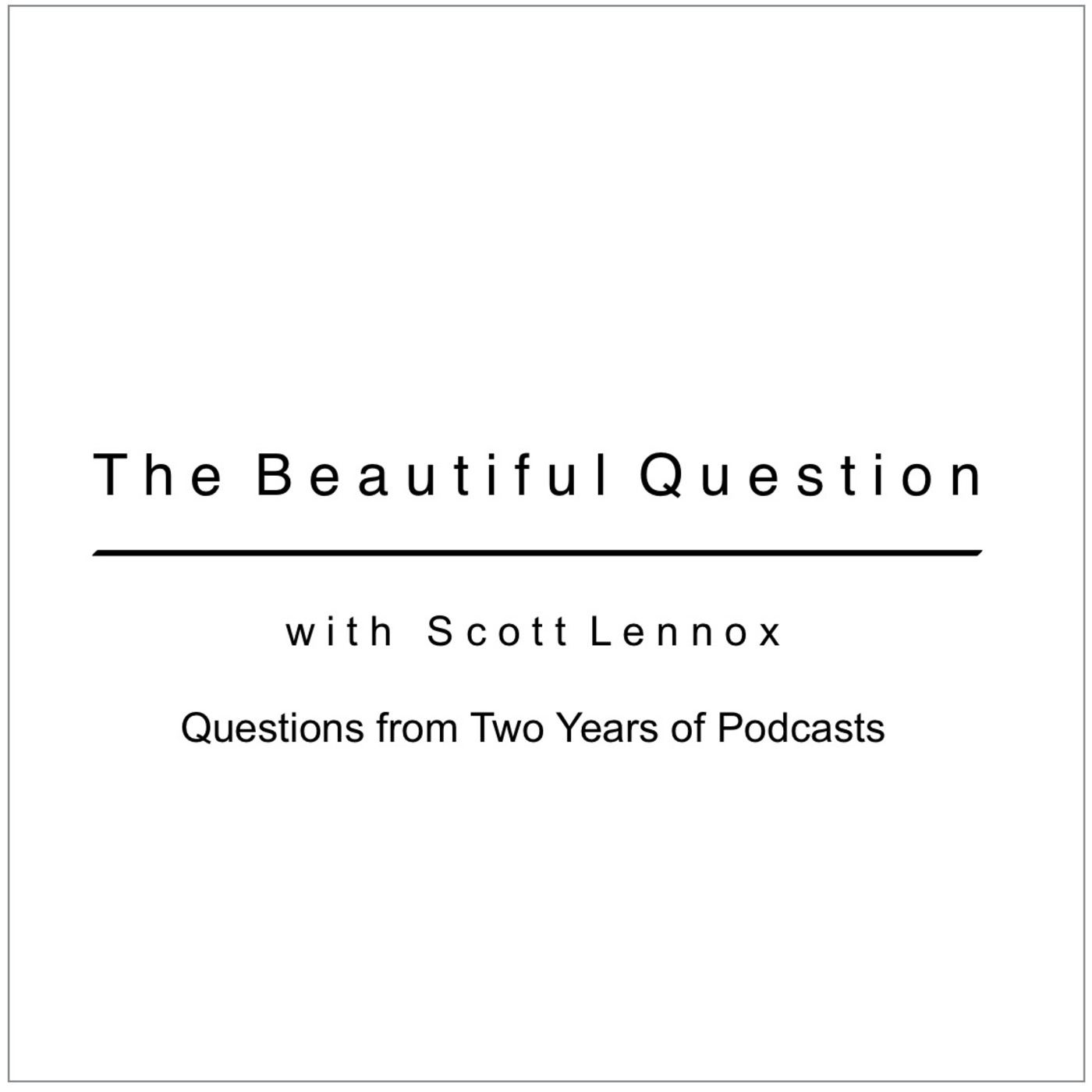 Questions from Two Years of Podcasts