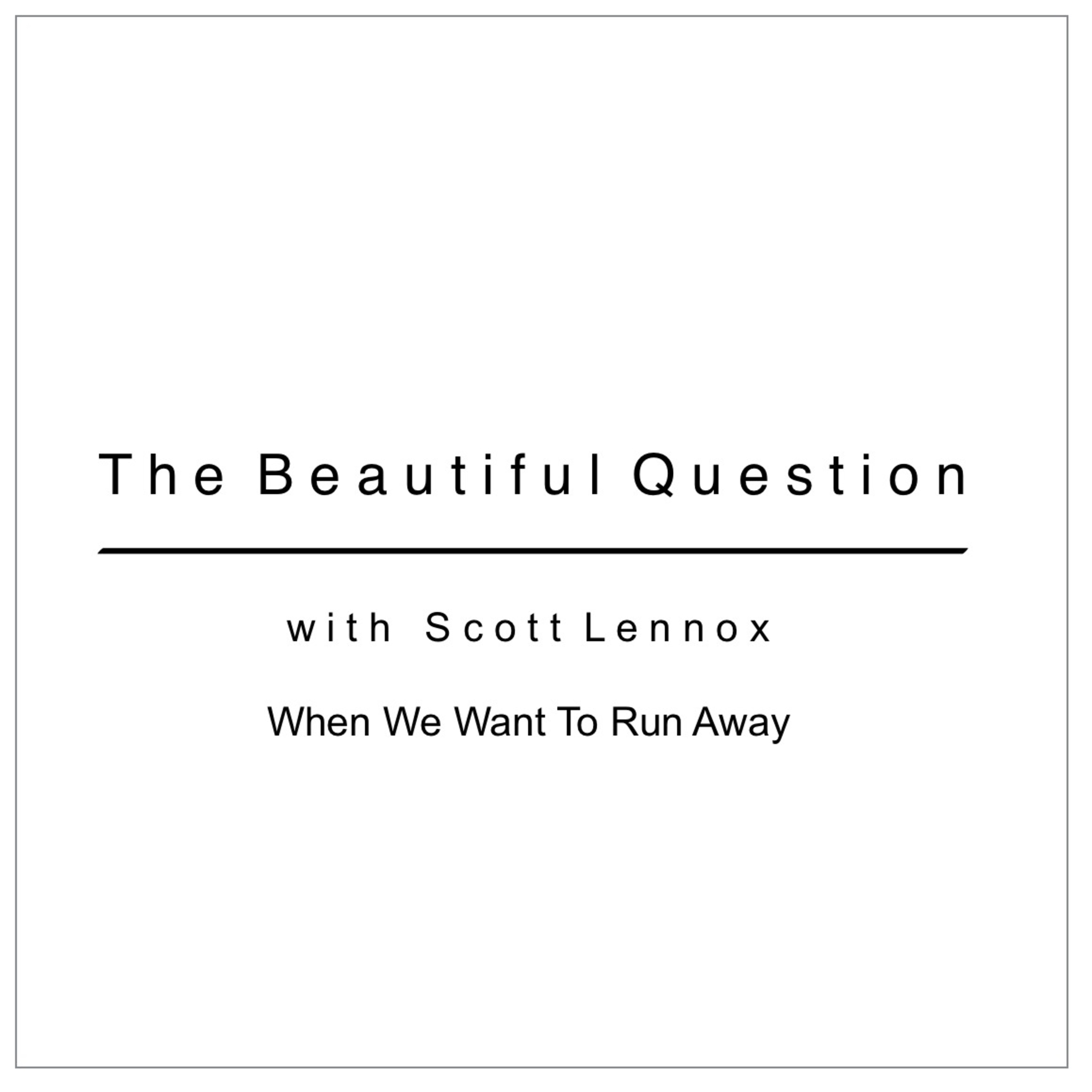 When We Want To Run Away