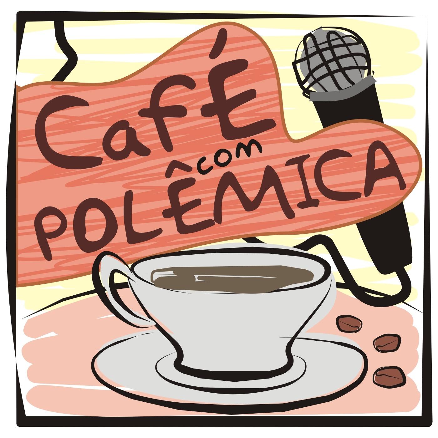 Café com Polêmica - Podcast
