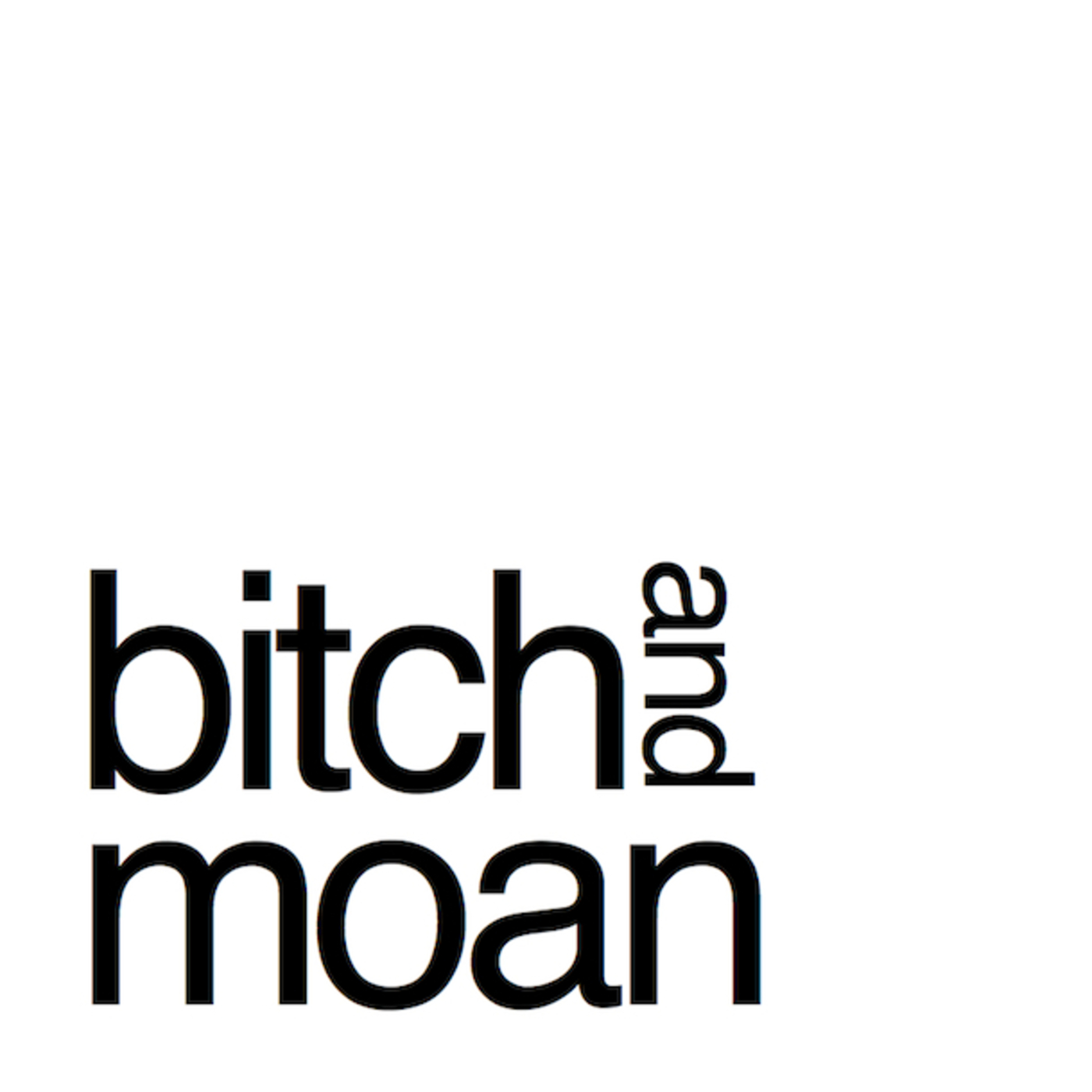 Bitch and Moan