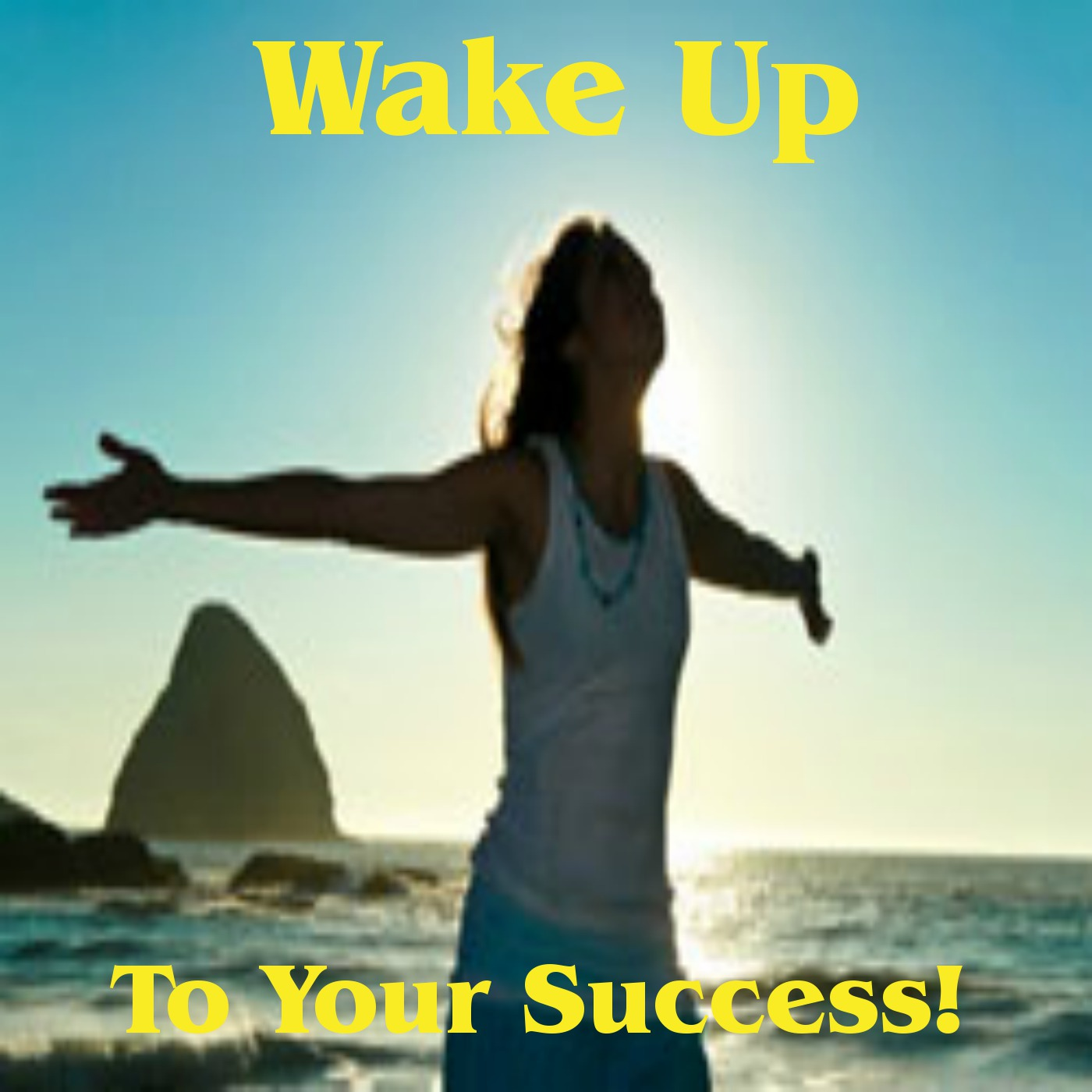 Wakeup To Your Success!