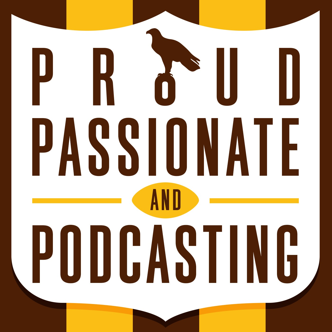 Proud Passionate & Podcasting