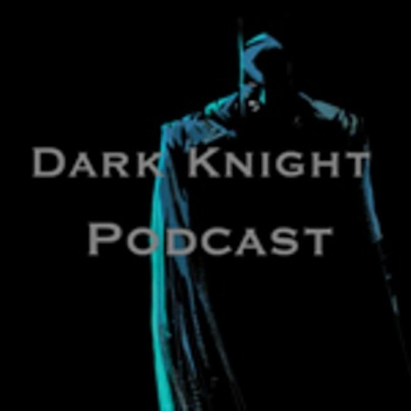 The Dark Knight Podcast!
